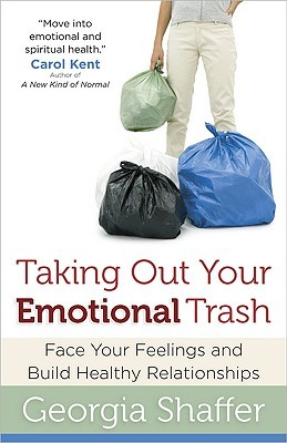 Taking Out Your Emotional Trash by Georgia Shaffer