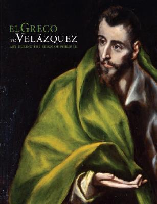 El Greco to Velazquez: Art During the Reign of Philip III