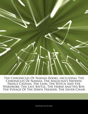 Articles on the Chronicles of Narnia Books, Including: The Chronicles of Narnia, the Magician's Nephew, Prince Caspian, the Lion, the Witch and the Wardrobe, the Last Battle, the Horse and His Boy, the Voyage of the Dawn Treader