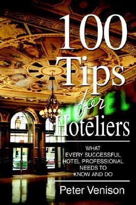 100 Tips for Hoteliers: What Every Successful Hotel Professional Needs to Know and Do FB2 PDF por Peter J. Venison 978-0595367269