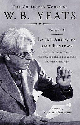 The Collected Works, Vol X: Later Articles & Reviews: Uncollected Articles, Reviews & Radio Broadcasts Written After 1900