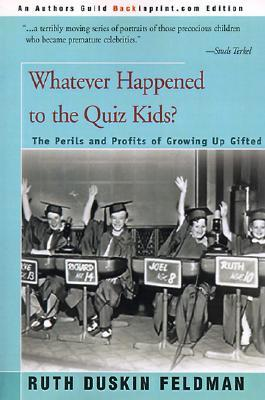 Whatever Happened to the Quiz Kids?: The Perils and Profits of Growing Up Gifted