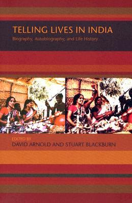 Telling Lives in India: Biography, Autobiography, and Life History por David Arnold PDF DJVU