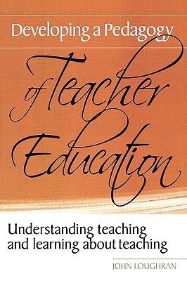 Developing a Pedagogy of Teacher Education: Understanding Teaching & Learning about Teaching