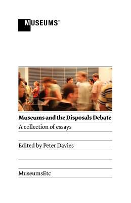 Museums and the Disposals Debate by Peter Davies