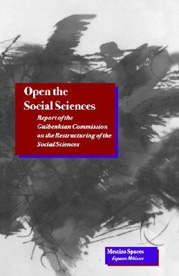Open the Social Sciences: Report of the Gulbenkian Commission on the Restructuring of the Social Sciences
