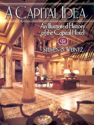 A Capital Idea: An Illustrated History of the Capital Hotel