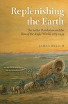 Replenishing the Earth: The Settler Revolution and the Rise of the Anglo-World, 1783-1939