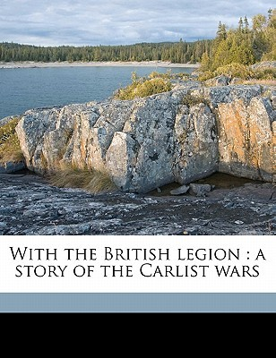 With the British Legion: A Story of the Carlist Wars