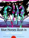 Blue Horses Rush In: Poems and Stories