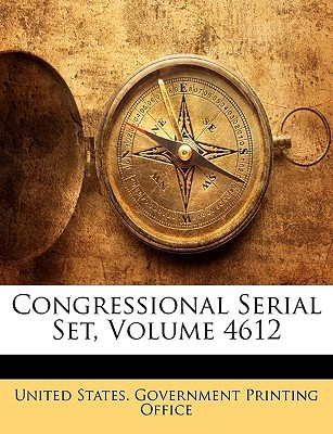 Congressional Serial Set, Volume 4612