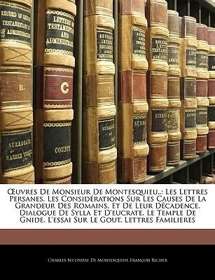 Œuvres de Monsieur de Montesquieu, .: Les Lettres Persanes. Les Considérations Sur Les Causes de La Grandeur Des Romains, Et de Leur Décadence. Dialogue