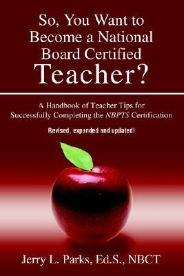 So, You Want to Become a National Board Certified Teacher? by Jerry L. Parks