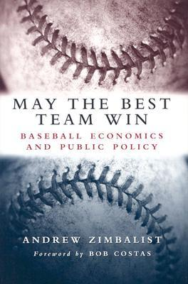 May the Best Team Win: Baseball Economics and Public Policy