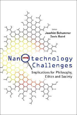 Nanotechnology Challenges: Implications for Philosophy, Ethics and Society