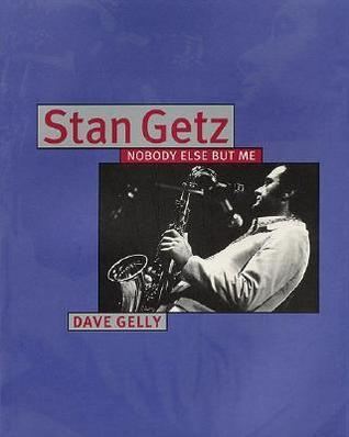 Stan Getz: Nobody Else But Me