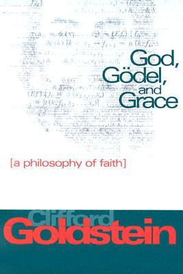 God, Godel, and Grace: A Philosophy of Faith