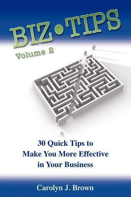 Biz-Tips Volume 2: 30 Quick Tips to Make Your More Effective in Your Business