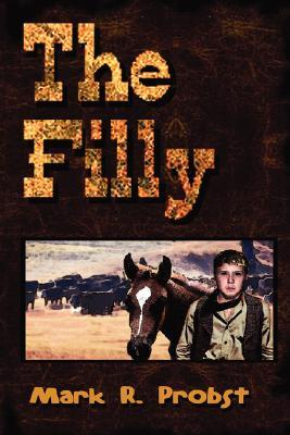 The Filly by Mark R. Probst