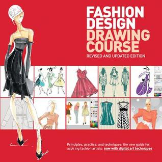 Fashion Design Drawing Course: Principles, Practice, and Techniques: The New Guide for Aspiring Fashion Artists