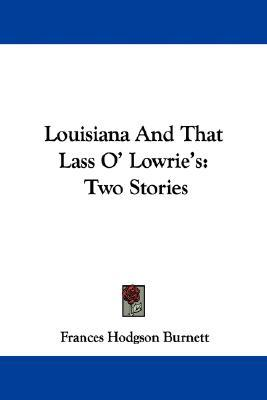 Louisiana and That Lass O' Lowrie's: Two Stories