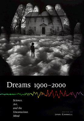 Dreams 1900 2000: Science, Art, and the Unconscious Mind