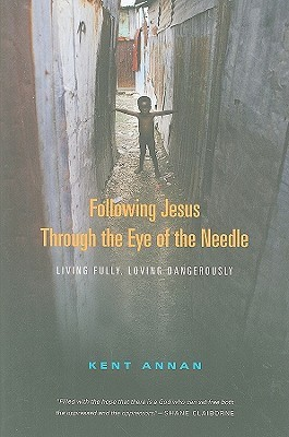 Following Jesus Through the Eye of the Needle: Living Fully, Loving Dangerously
