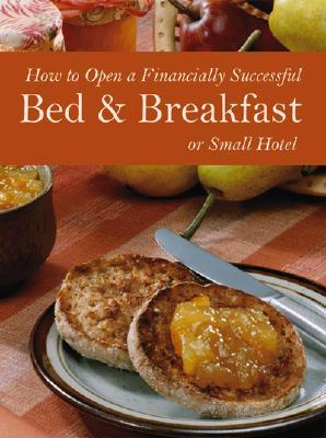 How to Open a Financially Successful Bed & Breakfast or Small... by Lora Arduser