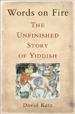 Ebook Words on Fire: The Unfinished Story of Yiddish by Dovid Katz read!