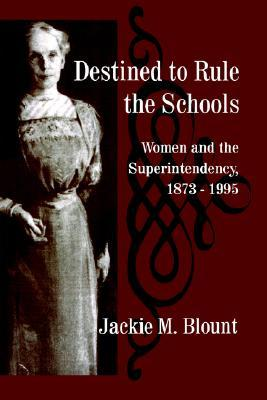 Destined to Rule the Schools: Women and the Superintendency, 1873-1995