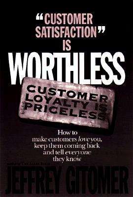 Customer Satisfaction Is Worthless Customer Loyalty Is Priceless by Jeffrey Gitomer
