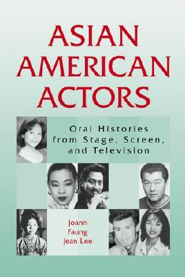 Asian American Actors: Oral Histories from Stage, Screen, and Television