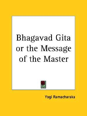 Bhagavad Gita or the Message of the Master