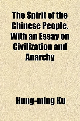 How To Write An Essay For High School The Spirit Of The Chinese People With An Essay On Civilization And Anarchy  By Hungming Ku Access Essays also How To Write An Analytical Essay On A Book The Spirit Of The Chinese People With An Essay On Civilization And  Common Application Transfer Essay