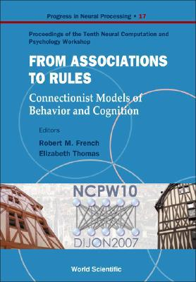 From Association to Rules: Connectionist Models of Behavior and Cognition - Proceedings of the Tenth Neural Computation and Psychology Workshop