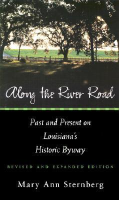 Along the River Road: Past and Present on Louisiana's Historic Byway