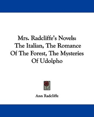 Mrs. Radcliffe's Novels: The Italian, the Romance of the Forest, the Mysteries of Udolpho