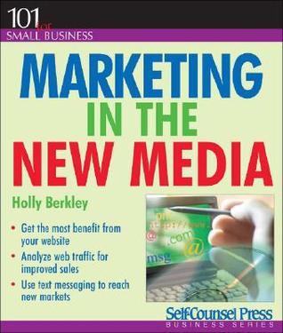 Marketing in the New Media by Holly Berkley