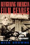 Refiguring American Film Genres: Theory and History