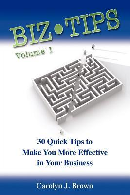 Biz-Tips Volume 1: 30 Quick Tips to Make You More Effective in Your Business