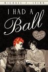I Had a Ball: My ...
