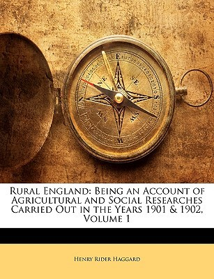 Rural England: Being an Account of Agricultural and Social Researches Carried Out in the Years 1901 & 1902, Volume 1