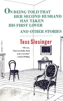 On Being Told That Her Second Husband Has Taken His First Lov... by Tess Slesinger
