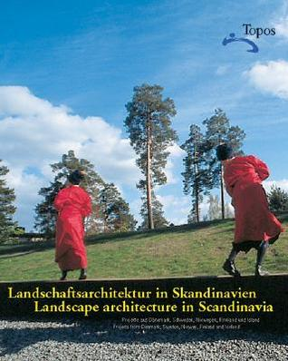 Landscape Architecture in Scandinavia: Projects from Denmark, Sweden, Norway, Finland and Iceland