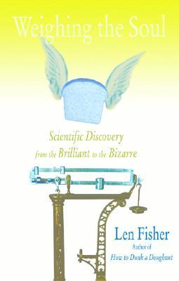 Weighing the Soul: Scientific Discovery from the Brilliant to the Bizarre