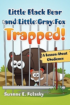 Little Black Bear and Little Gray Fox Trapped!: A Lesson about Obedience