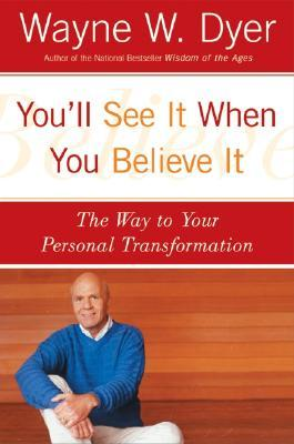 Youll See It When You Believe It: The Way to Your Personal Transformation