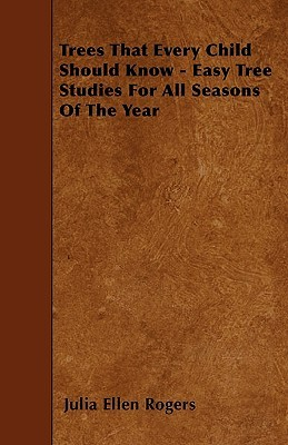 Trees That Every Child Should Know - Easy Tree Studies for All Seasons of the Year