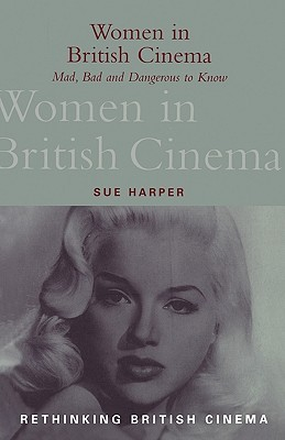 Women in British Cinema: Mad, Bad and Dangerous to Know