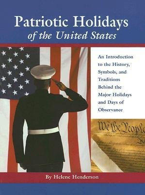Patriotic Holidays of the United States: An Introduction to the History, Symbols, and Traditions Behind the Major Holidays and Days of Observance